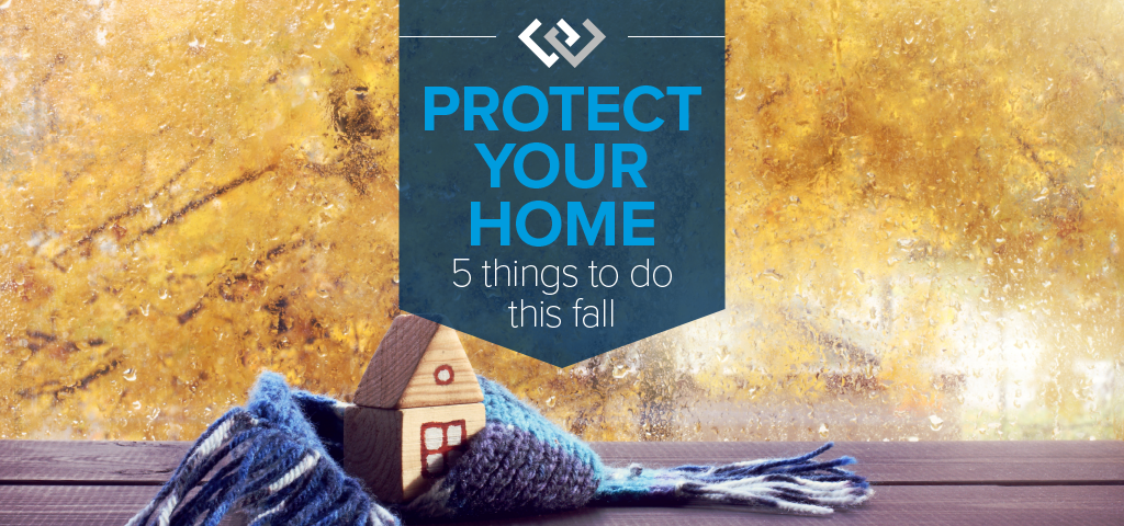 Protect Your Home: 5 Things to Do This Fall